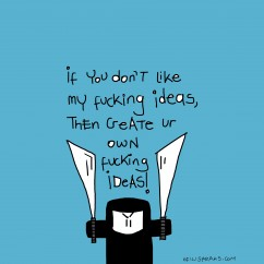 If You Don't Like My Idea…Then Create Your Own Freaking Idea!