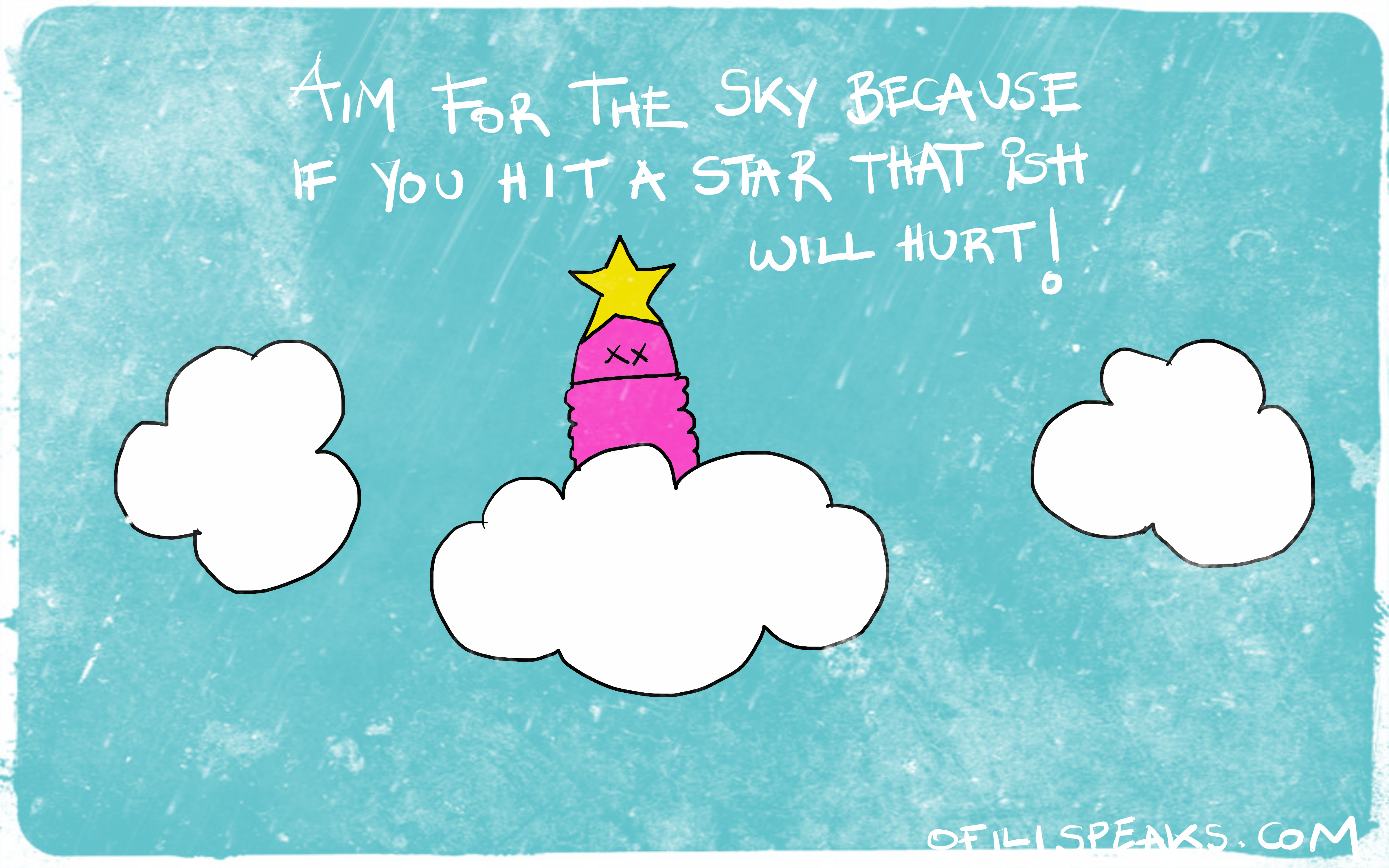 Aim For The Sky Because If You Hit A Star That Ish Will Hurt
